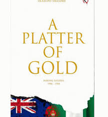 A Platter of Gold Making Nigeria by Olasupo Shasore
