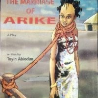 The marriage of Arike A Play by Toyin Abiodun