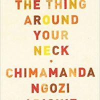 The thing a round your neck by Chimamanda Ngozi Adichie